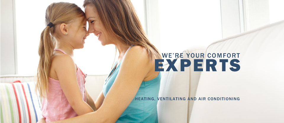 We're your comfort experts